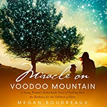 Miracle on Voodoo Mountain: A Young Woman's Remarkable Story of Pushing Back the Darkness for the Children of Haiti | Livre audio Auteur(s) : Megan Boudreaux Narrateur(s) : Hayley Cresswell