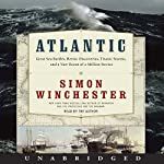 Atlantic: Great Sea Battles, Heroic Discoveries, Titanic Storms,and a Vast Ocean of a Million Stories   Simon Winchester