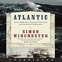 Atlantic: Great Sea Battles, Heroic Discoveries, Titanic Storms,and a Vast Ocean of a Million Stories Audiobook by Simon Winchester Narrated by Simon Winchester