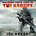 Holding Their Own IV: The Ascent (       UNABRIDGED) by Joe Nobody Narrated by Brandon McKernan