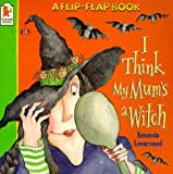 img - for I Think My Mum's a Witch (Flip-the-flap Books) by Amanda Loverseed (1998-10-05) book / textbook / text book