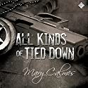 All Kinds of Tied Down Audiobook by Mary Calmes Narrated by Tristan James