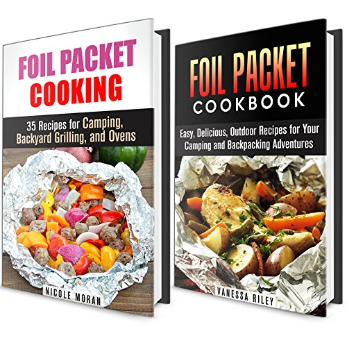 Foil Packet Cookbook Box Set: Over 60 Mouthwatering Recipes for Camping, Grilling and Ovens (Camping & Backpacking) by Nicole Moran, Calvin Hale