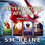 Preternatural Affairs, Books 4-7: Shadow Burns, Deadly Wrong, Ashes and Arsenic, and Once Darkness Falls | SM Reine
