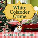 White Colander Crime: Vintage Kitchen Mystery Series #5 Audiobook by Victoria Hamilton Narrated by Emily Woo Zeller