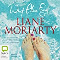 What Alice Forgot | Livre audio Auteur(s) : Liane Moriarty Narrateur(s) : Caroline Lee