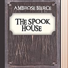 The Spook House (Annotated) (       UNABRIDGED) by Ambrose Bierce Narrated by Anastasia Bertollo
