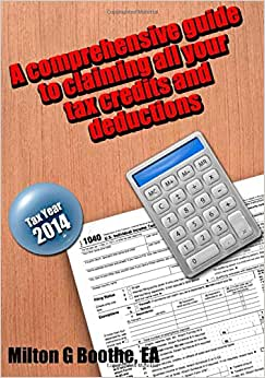 A Comprehensive Guide To Claiming All Your All Your Tax Credits And Deductions