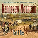 Kennesaw Mountain: Sherman, Johnston, and the Atlanta Campaign (       UNABRIDGED) by Earl J. Hess Narrated by Joe Barrett