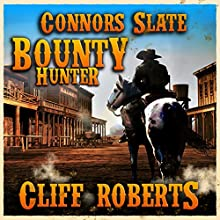 Connors Slate: Bounty Hunter (       UNABRIDGED) by Cliff Roberts Narrated by Bob Rundell