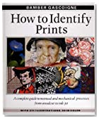How to Identify Prints: A Complete Guide to Manual and Mechanical Processes from Woodcut to Ink Jet