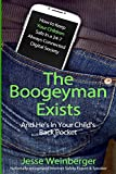 The Boogeyman Exists; And He's In Your Child's Back Pocket: Internet Safety Tips For Keeping Your Children Safe Online, Smartphone Safety, Social Media Safety, and Gaming Safety