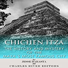 Chichen Itza: The History and Mystery of the Mayan's Most Famous City (       UNABRIDGED) by Jesse Harasta, Charles River Editors Narrated by Doug Miller