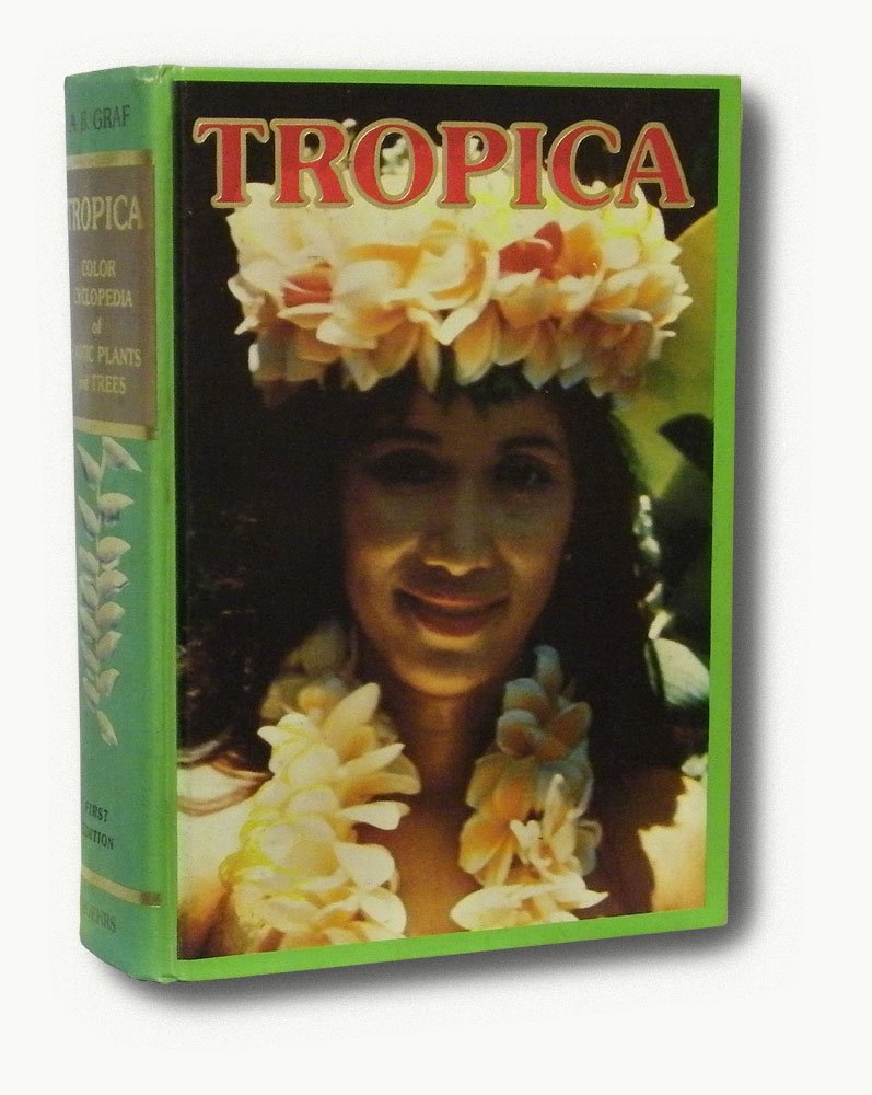 Tropica: Color Cyclopedia of Exotic Plants and Trees, Graf, Alfred Byrd