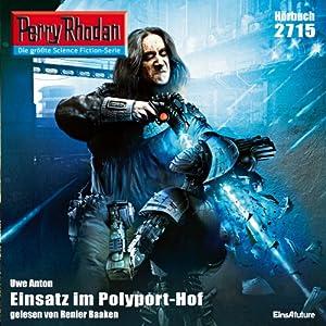 Einsatz im Polyport-Hof (Perry Rhodan 2715) Hörbuch