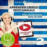 Aprender Griego - Texto Paralelo - Fácil de Leer - Fácil de Escuchar: Curso en Audio, No. 2 [Learn Greek - Parallel Text - Easy Reader - Easy Audio: Audio Course, No. 2]: Lectura Fácil en Griego    Polyglot Planet