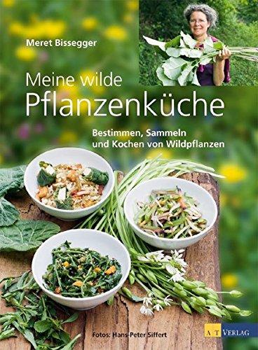 Suchen : Meine wilde Pflanzenküche: Bestimmen, Sammeln und Kochen von Wildpflanzen