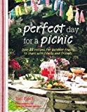 A Perfect Day for a Picnic - Over 80 recipes for outdoor feasts to share with family and friends
