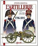 L'artillerie et le système Gribeauval 1786-1815, Tome 1...
