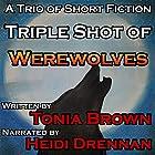 Triple Shot of Werewolves Hörbuch von Tonia Brown Gesprochen von: Heidi Drennan