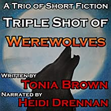 Triple Shot of Werewolves Audiobook by Tonia Brown Narrated by Heidi Drennan
