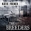 The Breeders: Breeders, Book 1 (       UNABRIDGED) by Katie French Narrated by Carla Mercer-Meyer