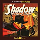 The Shadow: Dream of Death Radio/TV von Walter Gibson Gesprochen von: Orson Welles, Bill Johnstone, Agnes Moorehead, Marjorie Anderson, Bret Morrison, Grace Matthews, Gertrude Warner