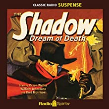 The Shadow: Dream of Death Radio/TV Program by Walter Gibson Narrated by Orson Welles, Bill Johnstone, Agnes Moorehead, Marjorie Anderson, Bret Morrison, Grace Matthews, Gertrude Warner