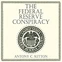 The Federal Reserve Conspiracy Audiobook by Antony C. Sutton Narrated by Andrew Heyl