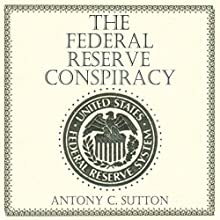 The Federal Reserve Conspiracy (       UNABRIDGED) by Antony C. Sutton Narrated by Andrew Heyl