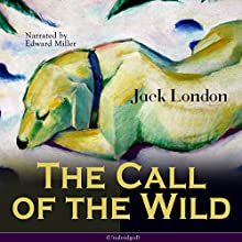 The Call of the Wild Audiobook by Jack London Narrated by Edward Miller