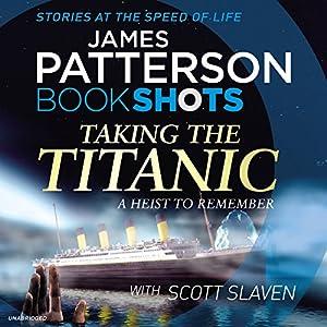 Taking the Titanic: BookShots Hörbuch von James Patterson Gesprochen von: Euan Morton, Nicola Barber