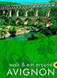 John Underwood Walk & Eat around Avignon (with Nîmes, Arles, St-Rémy, Pont du Gard, etc) (Walk and Eat)
