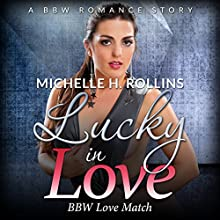Lucky in Love: BBW Love Match (       UNABRIDGED) by Michelle H. Rollins Narrated by Cheyanne Humble