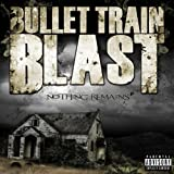 Nothing Remains By Bullet Train Blast (2012-06-11)