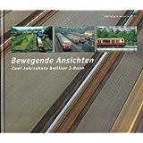 Bewegende Ansichten. Zwei Jahrzehnten Berliner S-Bahn