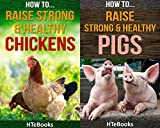img - for 2in1 HTeBooks: How To Raise Strong & Healthy Chickens and How To Raise Strong & Healthy Pigs book / textbook / text book