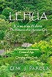 Lehua, Ka'ao a Ka Wahine / Lehua, the Romance of a Hawaiian Girl: A Hawaiian Noblewoman Comes of Age at a Changing of the Gods: Volume 1