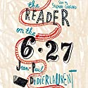 The Reader on the 6.27 (       UNABRIDGED) by Jean-Paul Didierlaurent Narrated by Stephane Cornicard