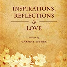 Inspiration, Reflections, and Love: A Poetic Celebration of Life by One Whose Heart God Has Touched (       UNABRIDGED) by Grammy Esther Narrated by Melissa Madole