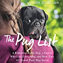 The Pug List: A Ridiculous Little Dog, a Family Who Lost Everything, and How They All Found Their Way Home Audiobook by Alison Hodgson Narrated by Michelle Lasley