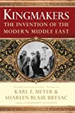 Kingmakers: The Invention of the Modern Middle East (039306199X) by Brysac, Shareen Blair