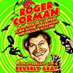 Roger Corman: Blood-Sucking Vampires, Flesh-Eating Cockroaches, and Driller Killers 3rd edition | Beverly Gray