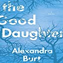 The Good Daughter Audiobook by Alexandra Burt Narrated by Hillary Huber, Ann Marie Lee