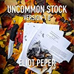 Uncommon Stock: Version 1.0 (The Uncommon Series) | Eliot Peper
