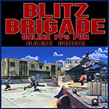 Blitz Brigade Online FPS Fun Game Guide (       UNABRIDGED) by HiddenStuff Entertainment Narrated by Steve Ryan