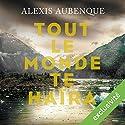 Tout le monde te haïra Hörbuch von Alexis Aubenque Gesprochen von: Antoine Tomé