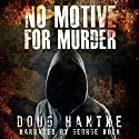 No Motive for Murder Audiobook by Doug Hantke Narrated by George Kuch