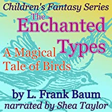 The Enchanted Types: A Magical Tale of Birds: Children's Fantasy Series (       UNABRIDGED) by L. Frank Baum Narrated by Shea Taylor