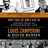 By Louis Zamperini Dont Give Up, Dont Give in: Lessons from an Extraordinary Life (Unabridged) [Audio CD]